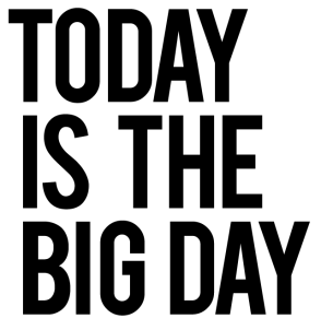 today-is-the-big-day